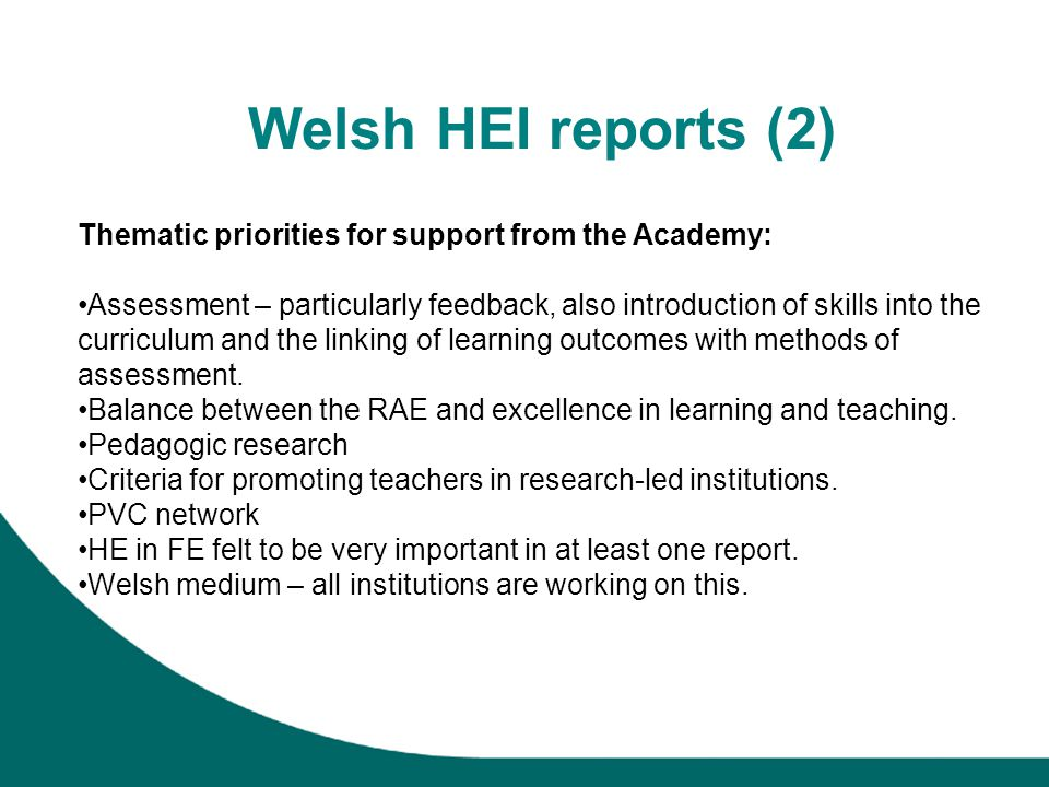 Welsh HEI reports (2) Thematic priorities for support from the Academy: Assessment – particularly feedback, also introduction of skills into the curriculum and the linking of learning outcomes with methods of assessment.
