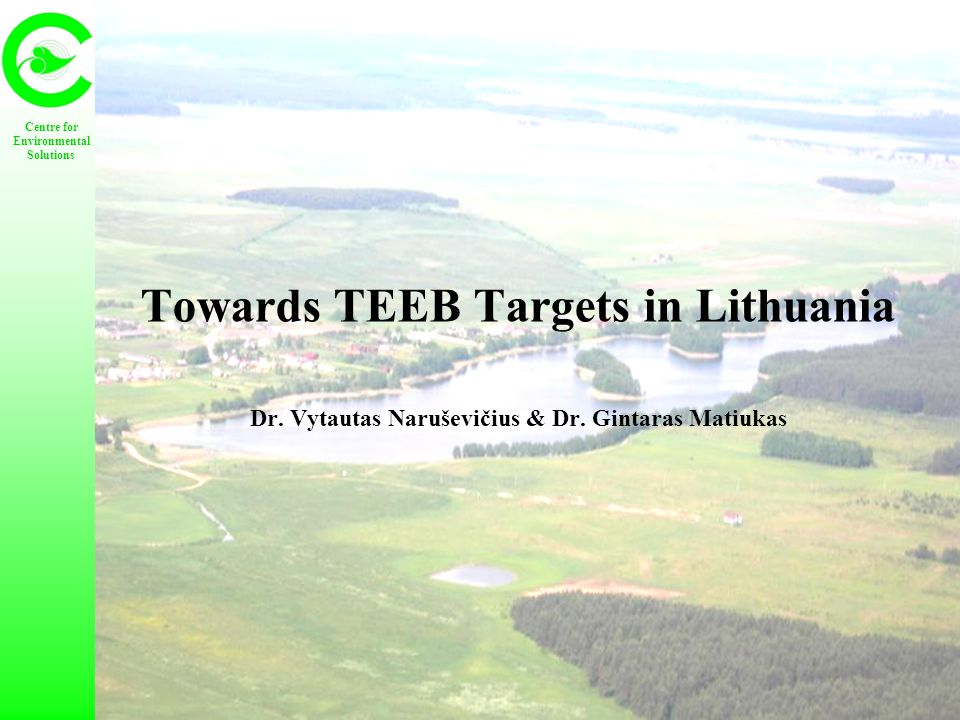 12 Main bullets during 2012 - onwards Lithuania: Current Status and Challenges for TEEB Approaches Towards TEEB targets in Lithuania.