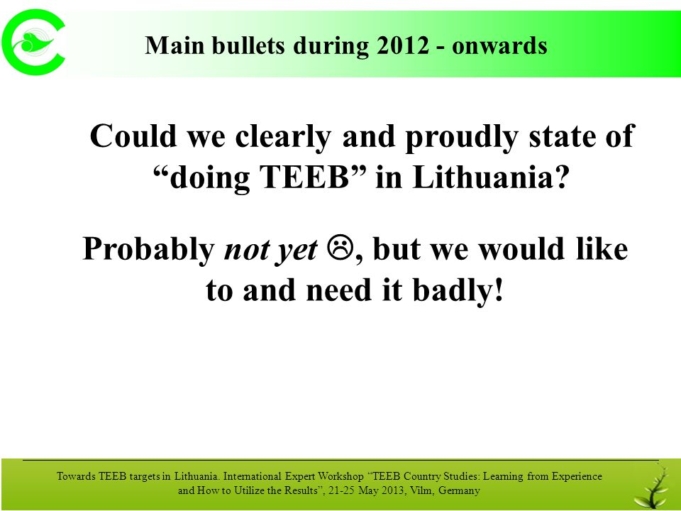 14 Main bullets during 2012 - onwards Lithuania: Current Status and Challenges for TEEB Approaches Towards TEEB targets in Lithuania. International Ex