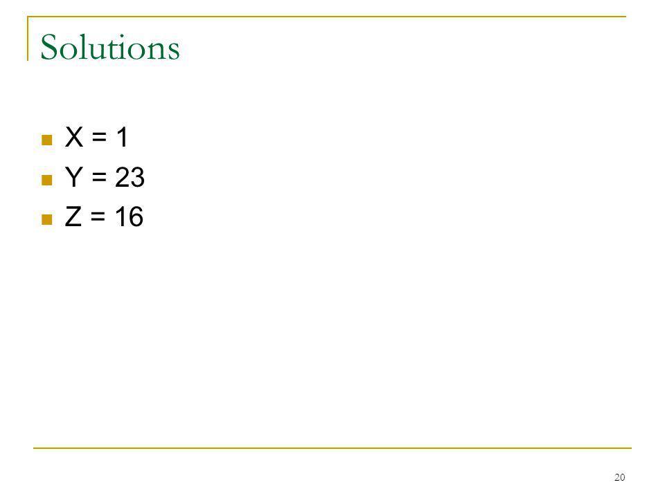 20 Solutions X = 1 Y = 23 Z = 16
