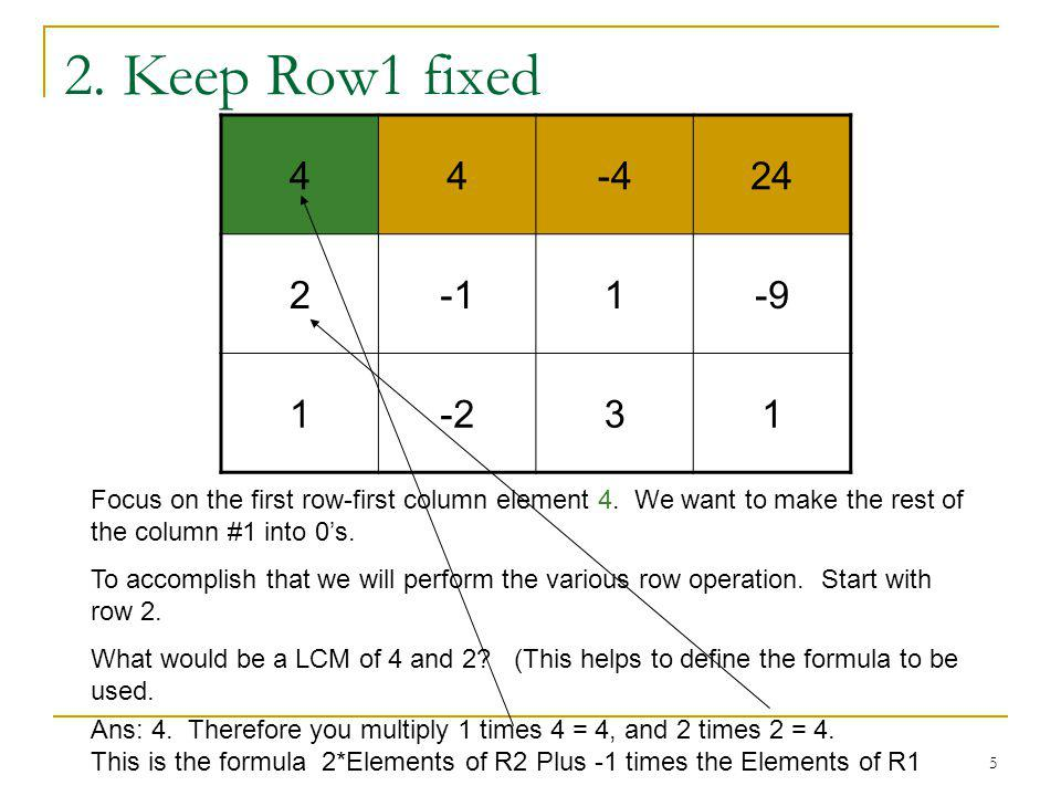 5 2. Keep Row1 fixed 44-424 21-9 1-231 Focus on the first row-first column element 4.