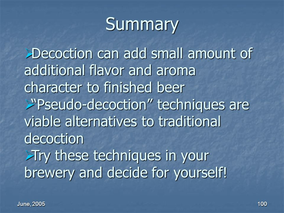 June, 2005100 Summary Decoction can add small amount of additional flavor and aroma character to finished beer Decoction can add small amount of addit
