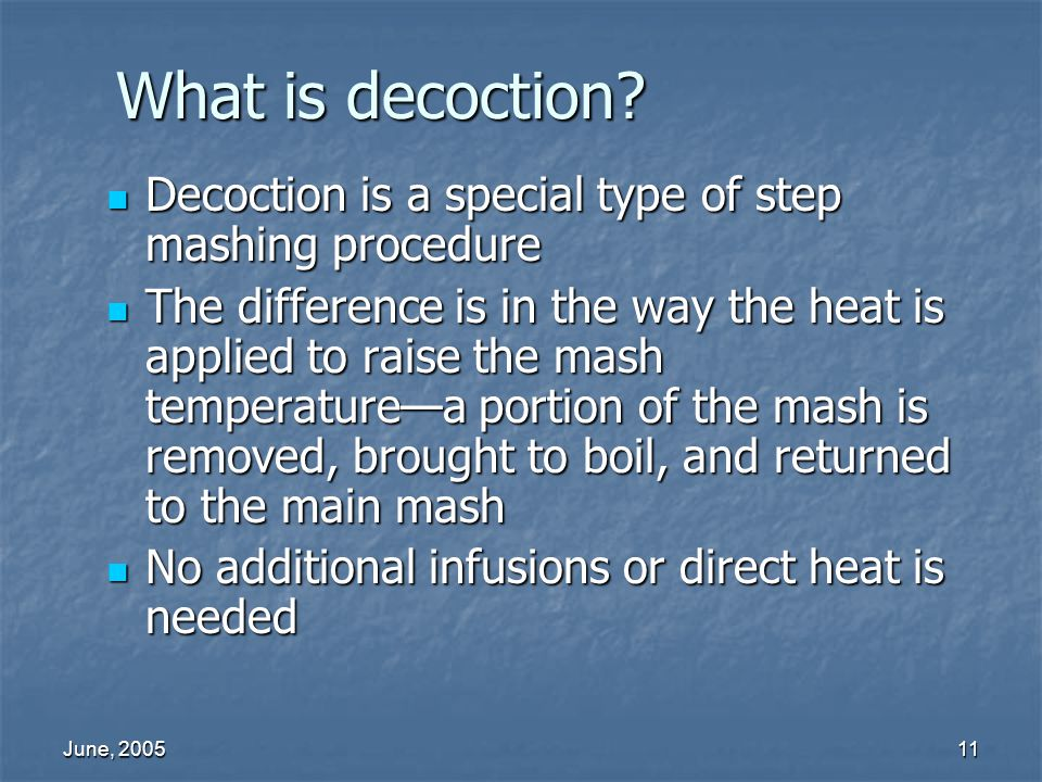 June, 200511 What is decoction? Decoction is a special type of step mashing procedure Decoction is a special type of step mashing procedure The differ