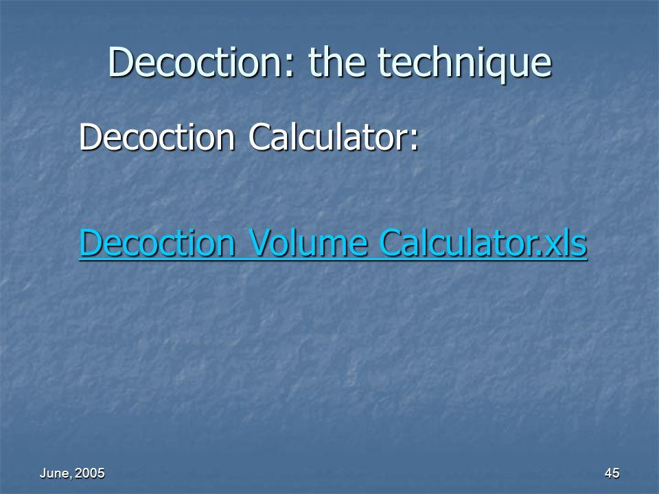 June, 200545 Decoction: the technique Decoction Calculator: Decoction Volume Calculator.xls Decoction Volume Calculator.xls