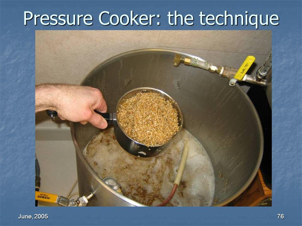 June, 200576 Pressure Cooker: the technique