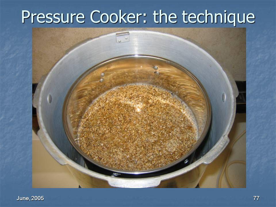 June, 200577 Pressure Cooker: the technique
