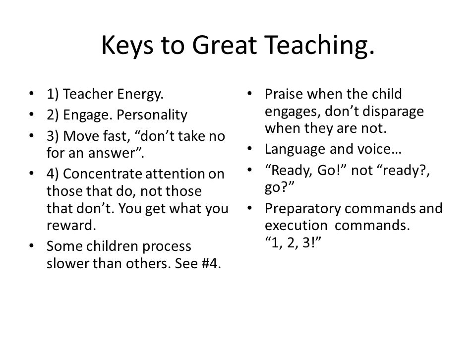 Keys to Great Teaching. 1) Teacher Energy. 2) Engage.