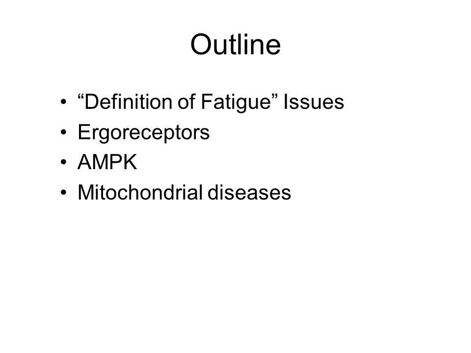 Outline Definition of Fatigue Issues Ergoreceptors AMPK Mitochondrial diseases