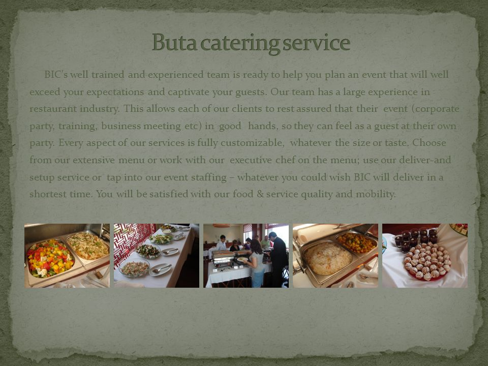 We can offer you catering service in house and client provided facilities as well Our qualified specialists will provide you with qualitative food that obey all standards