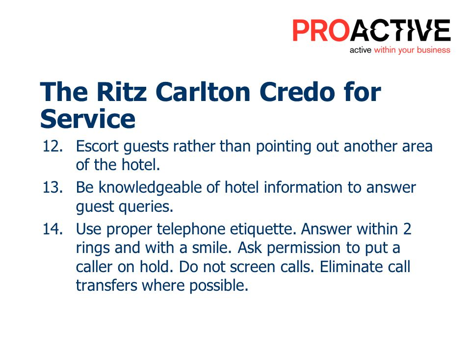 12. Escort guests rather than pointing out another area of the hotel. 13. Be knowledgeable of hotel information to answer guest queries. 14. Use prope