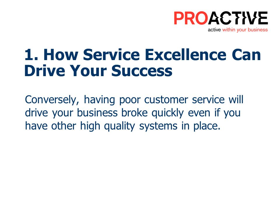 Conversely, having poor customer service will drive your business broke quickly even if you have other high quality systems in place. 1. How Service E