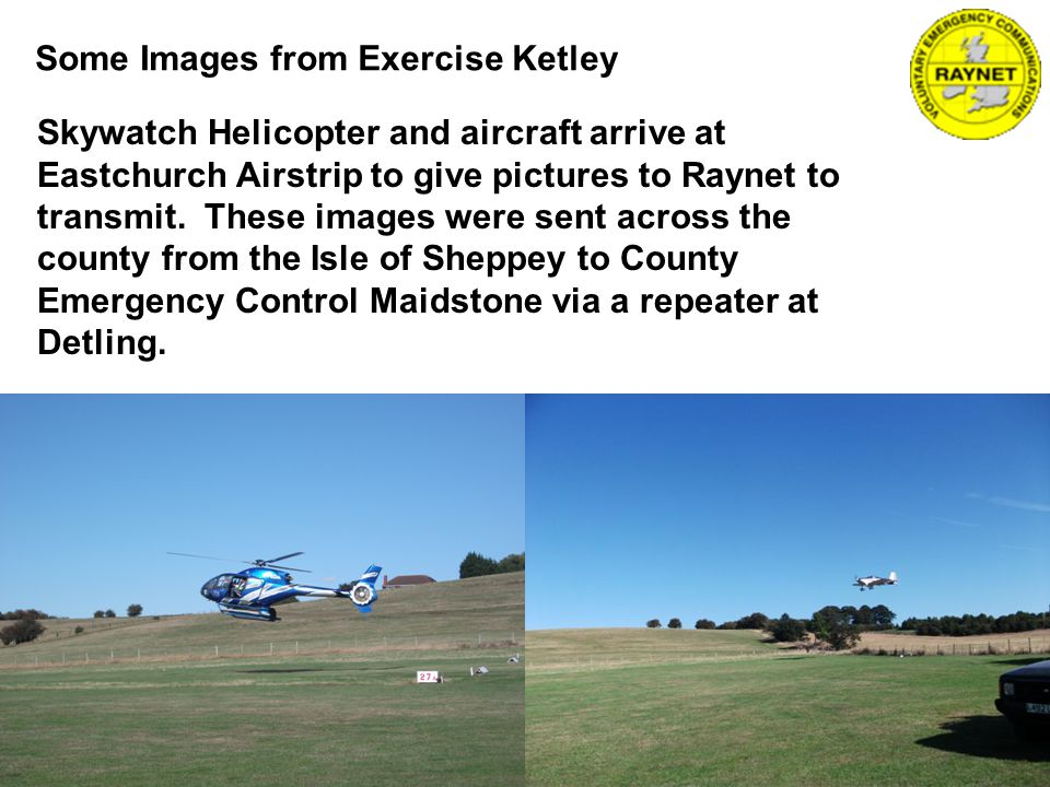 Some Images from Exercise Ketley Skywatch Helicopter and aircraft arrive at Eastchurch Airstrip to give pictures to Raynet to transmit.