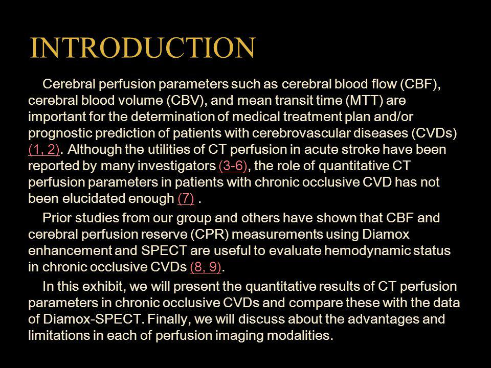 INTRODUCTION Cerebral perfusion parameters such as cerebral blood flow (CBF), cerebral blood volume (CBV), and mean transit time (MTT) are important for the determination of medical treatment plan and/or prognostic prediction of patients with cerebrovascular diseases (CVDs) (1, 2).