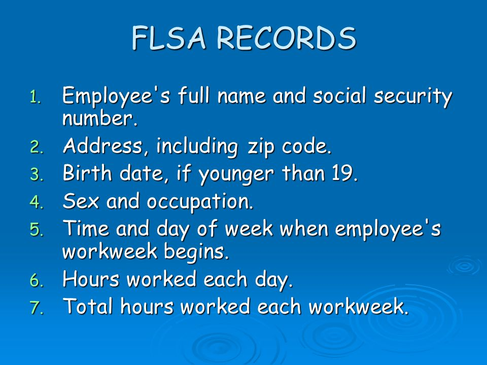 FLSA RECORDS 1. Employee s full name and social security number.