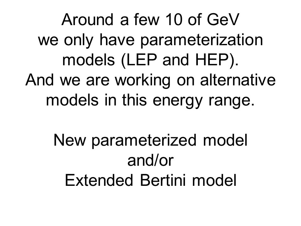 Around a few 10 of GeV we only have parameterization models (LEP and HEP). And we are working on alternative models in this energy range. New paramete