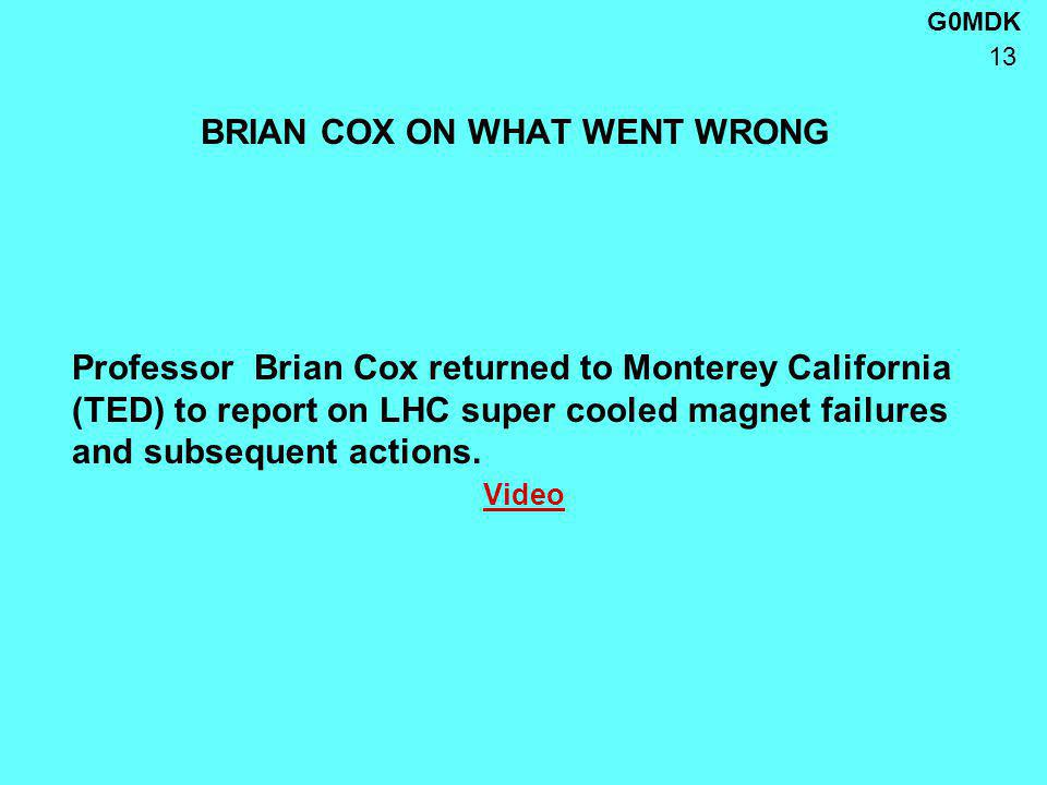 G0MDK 13 BRIAN COX ON WHAT WENT WRONG Professor Brian Cox returned to Monterey California (TED) to report on LHC super cooled magnet failures and subsequent actions.
