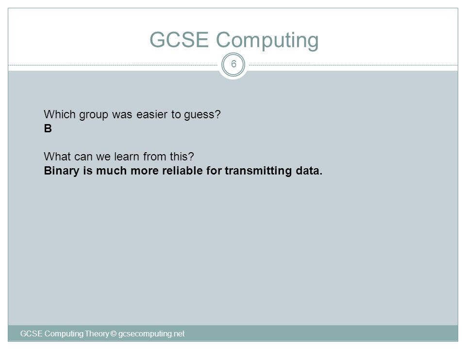 6 GCSE Computing GCSE Computing Theory © gcsecomputing.net Which group was easier to guess.
