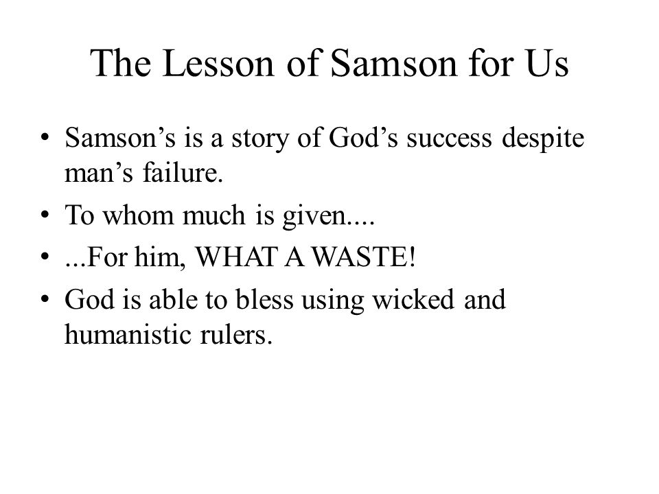 The Lesson of Samson for Us Samsons is a story of Gods success despite mans failure.