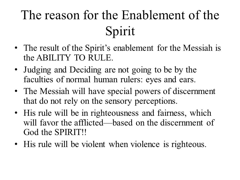 The reason for the Enablement of the Spirit The result of the Spirits enablement for the Messiah is the ABILITY TO RULE.