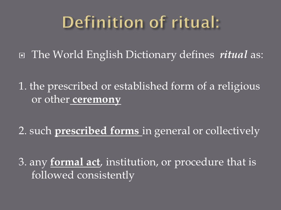 The World English Dictionary defines ritual as: 1.