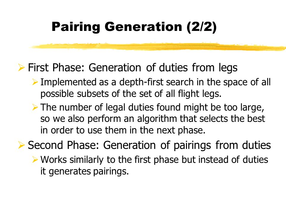 First Phase: Generation of duties from legs Implemented as a depth-first search in the space of all possible subsets of the set of all flight legs.
