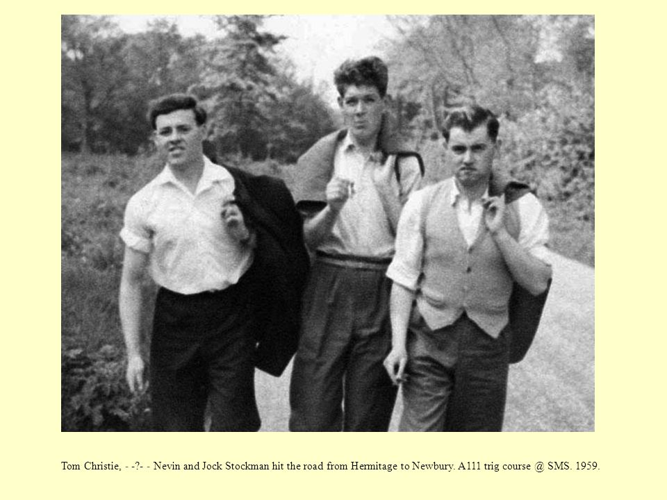Tom Christie, - -?- - Nevin and Jock Stockman hit the road from Hermitage to Newbury. A111 trig course @ SMS. 1959.