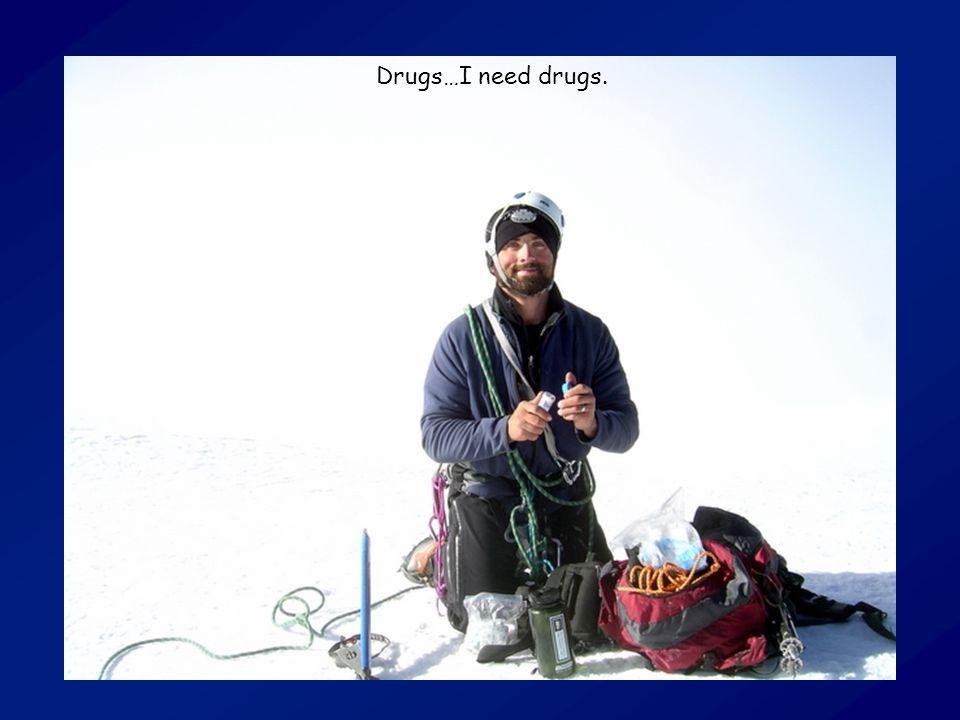 Drugs…I need drugs.