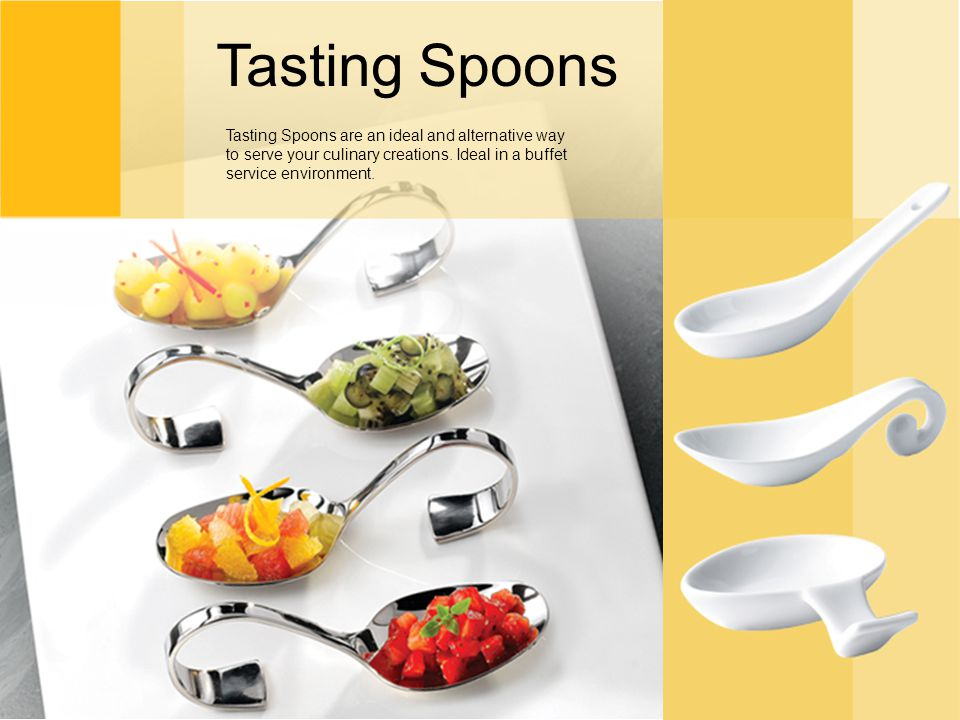 Tasting Spoons Tasting Spoons are an ideal and alternative way to serve your culinary creations.