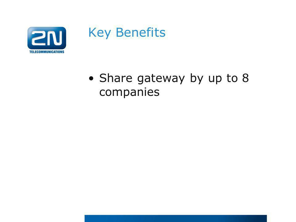 Key Benefits Share gateway by up to 8 companies