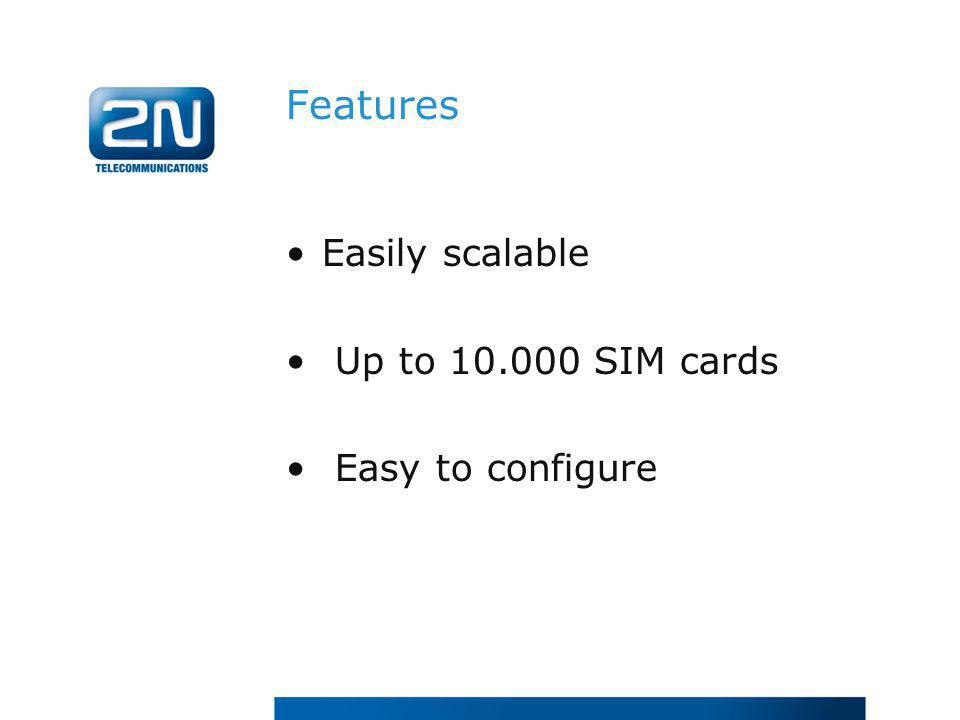 Features Easily scalable Up to 10.000 SIM cards Easy to configure