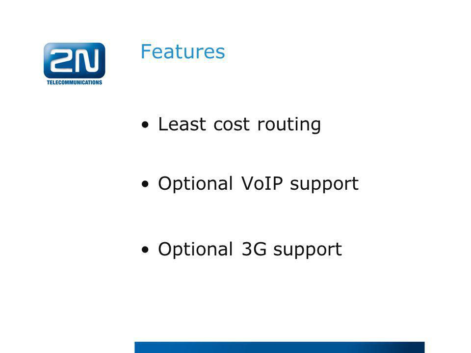 Features Least cost routing Optional VoIP support Optional 3G support