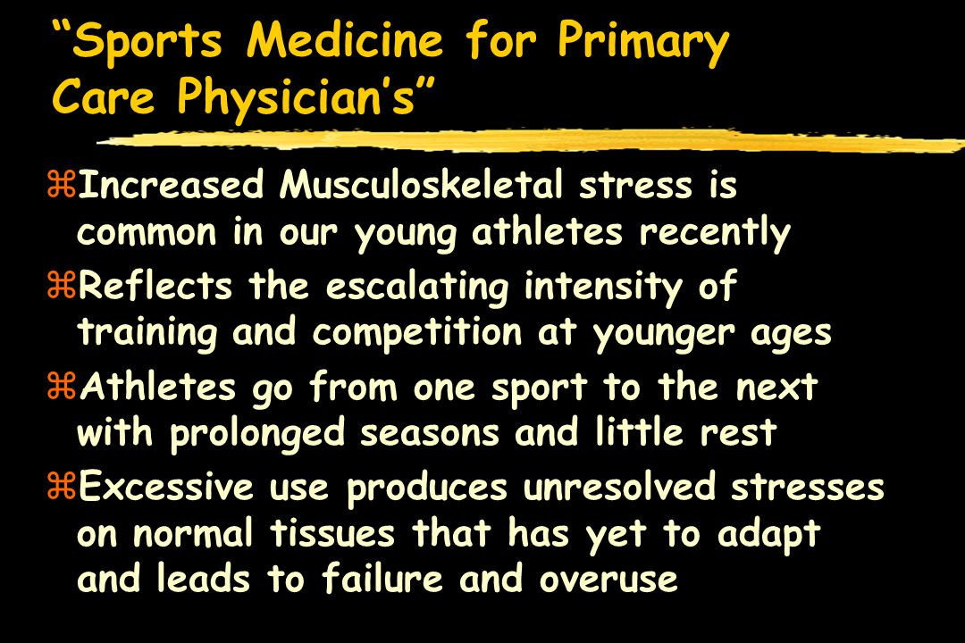 Sports Medicine for Primary Care Physicians zOveruse injuries occur at two particular times during training zFirst occurs when underused athletes who are partially conditioned are placed in demand situations: pre-season football and cross country zSecond occurs in the extremely fit athlete who are participating in multiple sports resulting in depletion of tissue reserves
