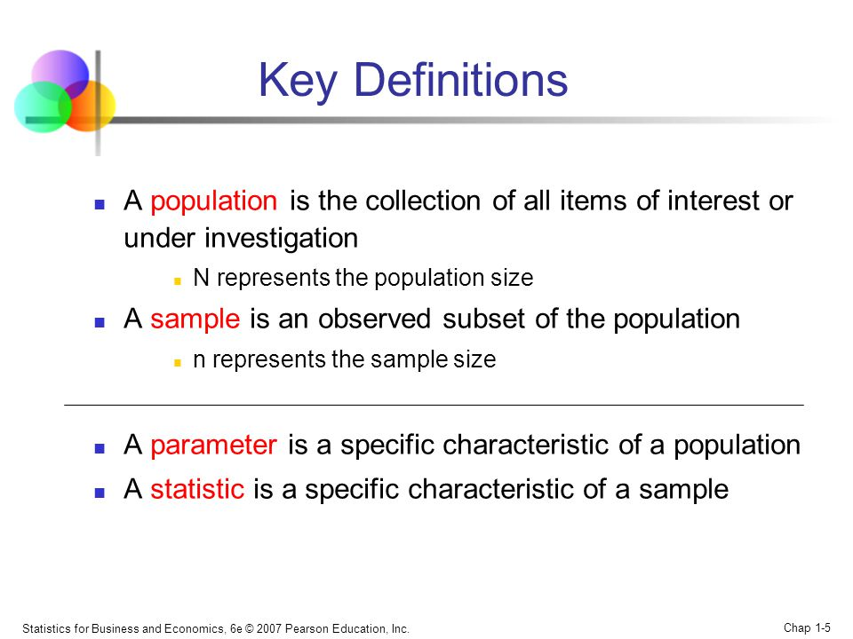 Statistics for Business and Economics, 6e © 2007 Pearson Education, Inc. Chap 1-5 Key Definitions A population is the collection of all items of inter
