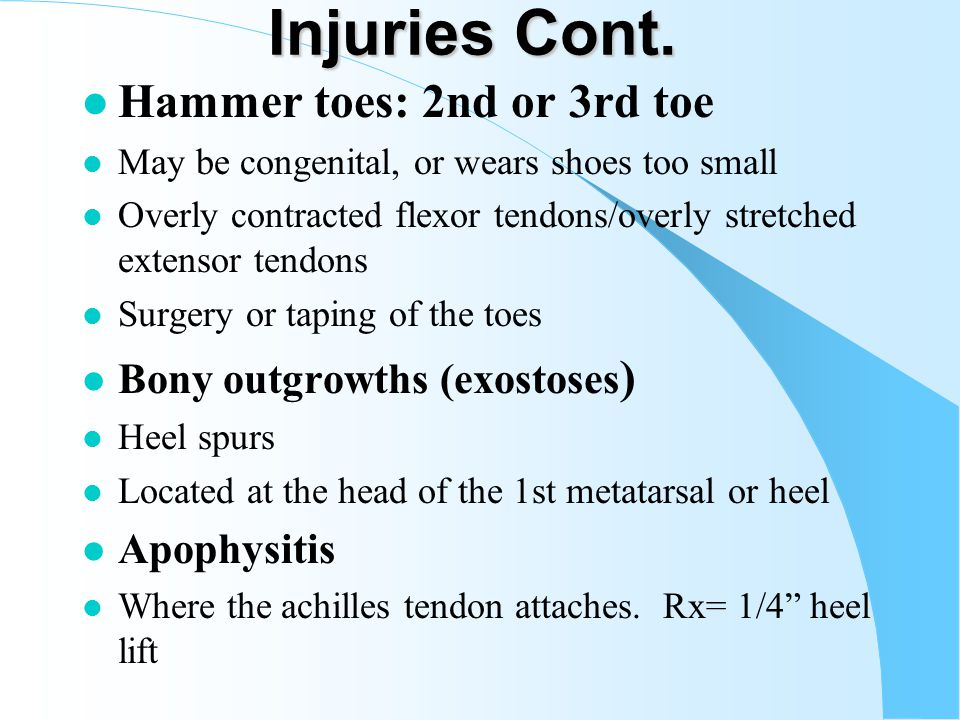 Injuries Cont. l Fractures of your toes: l Dr. Referral if great toe involved. If not tape together and wear wide fitting shoes. l Fracture of the met