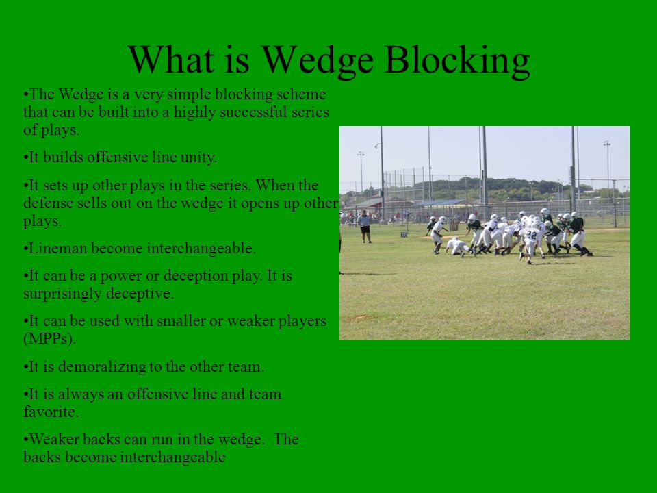 What is Wedge Blocking The Wedge is a very simple blocking scheme that can be built into a highly successful series of plays. It builds offensive line