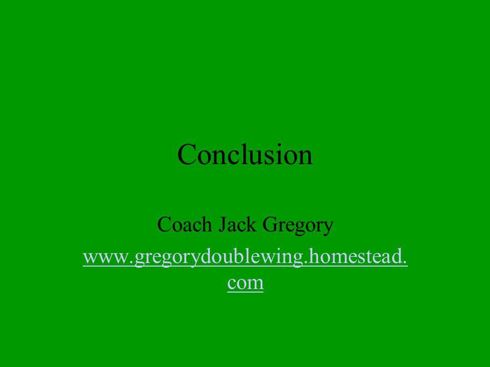 Conclusion Coach Jack Gregory www.gregorydoublewing.homestead. com