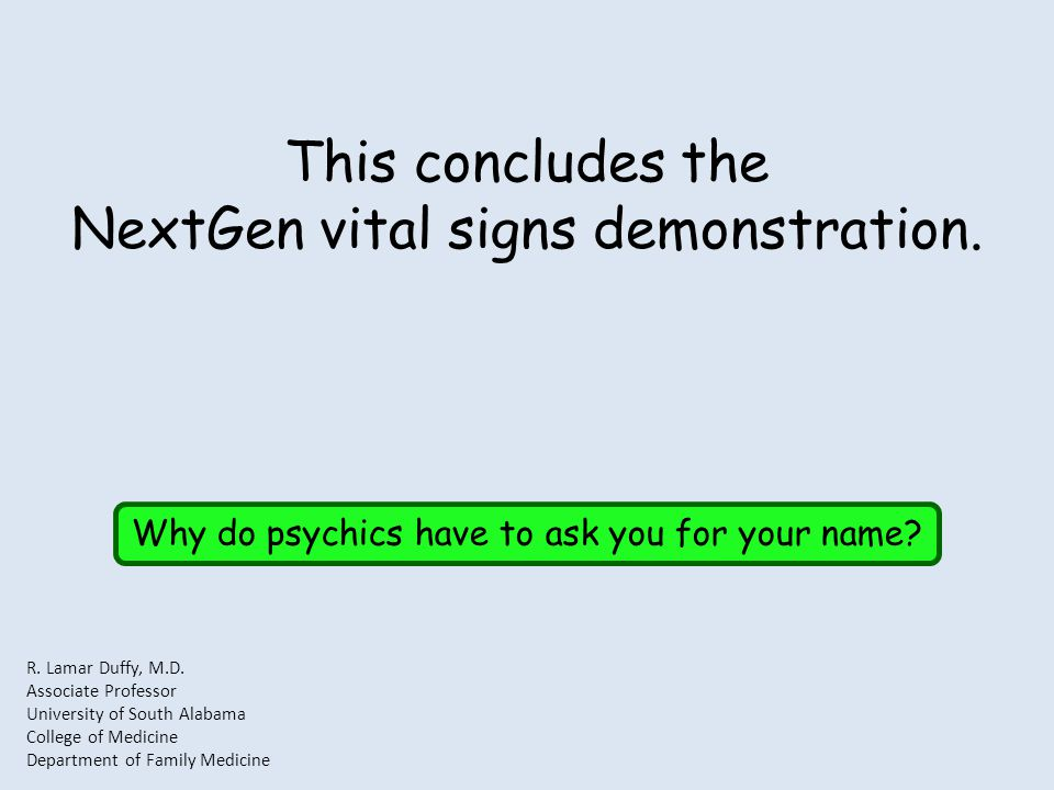 This concludes the NextGen vital signs demonstration. Why do psychics have to ask you for your name? R. Lamar Duffy, M.D. Associate Professor Universi