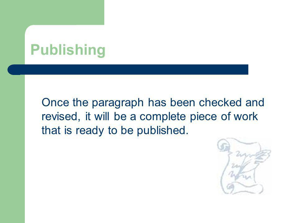 Publishing Once the paragraph has been checked and revised, it will be a complete piece of work that is ready to be published.