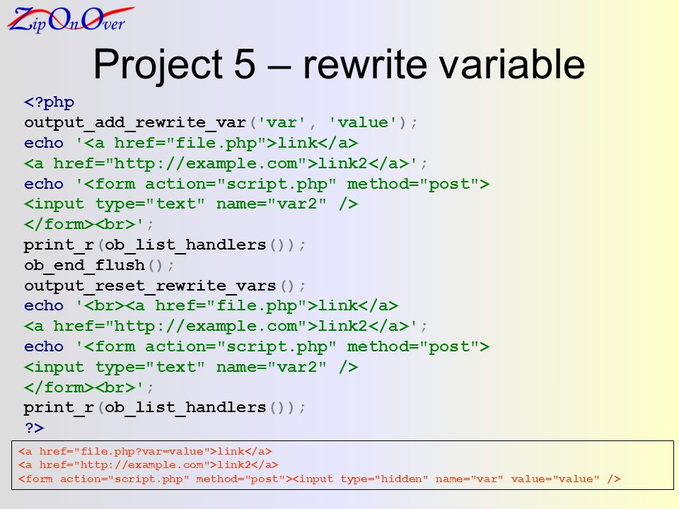Project 5 – rewrite variable <?php output_add_rewrite_var( var , value ); echo link link2 ; echo ; print_r(ob_list_handlers()); ob_end_flush(); output_reset_rewrite_vars(); echo link link2 ; echo ; print_r(ob_list_handlers()); ?> link link2