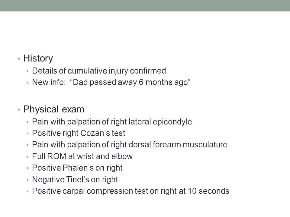 History Details of cumulative injury confirmed New info: Dad passed away 6 months ago Physical exam Pain with palpation of right lateral epicondyle Po