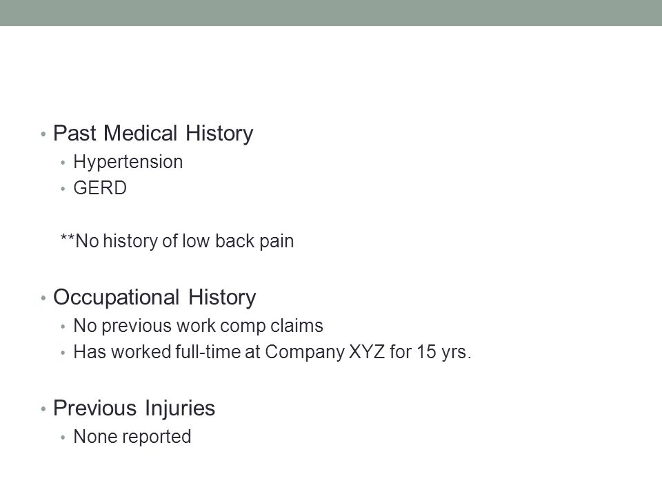 Past Medical History Hypertension GERD **No history of low back pain Occupational History No previous work comp claims Has worked full-time at Company