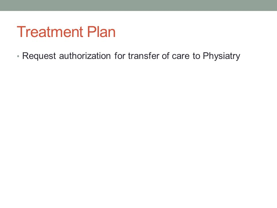 Treatment Plan Request authorization for transfer of care to Physiatry