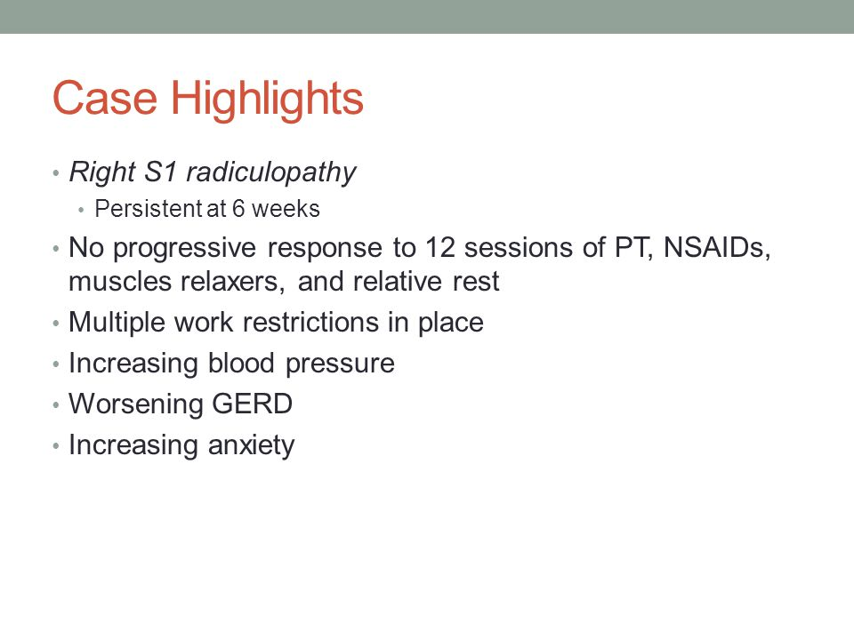 Case Highlights Right S1 radiculopathy Persistent at 6 weeks No progressive response to 12 sessions of PT, NSAIDs, muscles relaxers, and relative rest