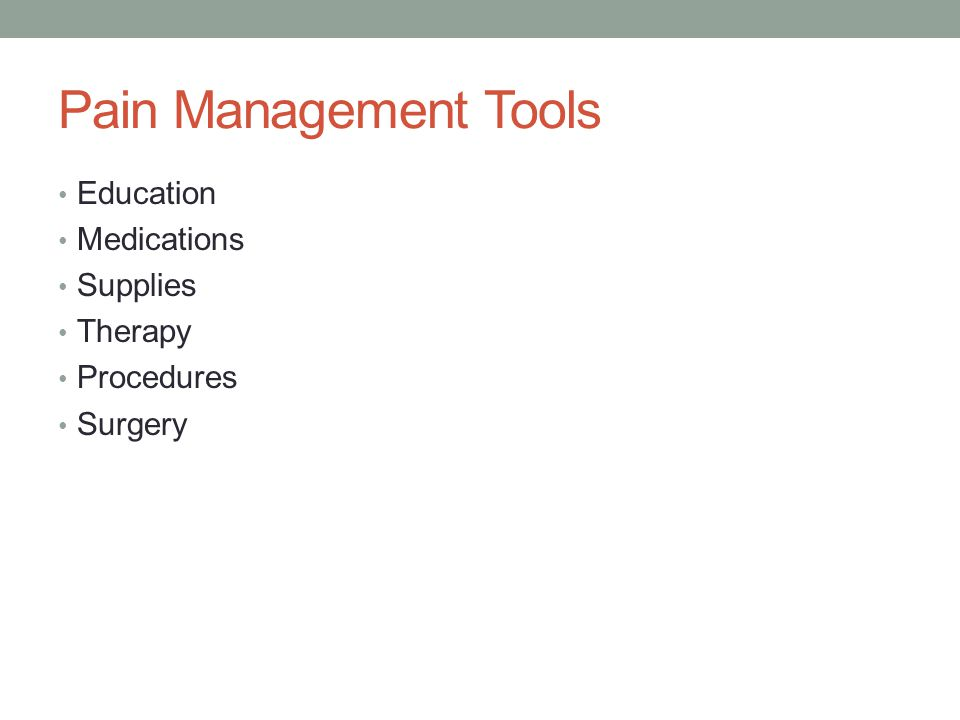 Pain Management Tools Education Medications Supplies Therapy Procedures Surgery