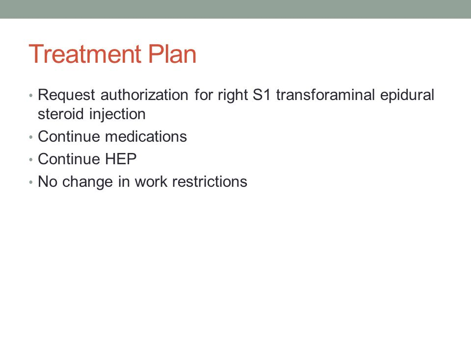 Treatment Plan Request authorization for right S1 transforaminal epidural steroid injection Continue medications Continue HEP No change in work restri