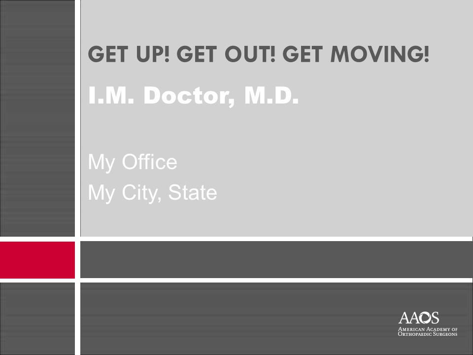 GET UP! GET OUT! GET MOVING! I.M. Doctor, M.D. My Office My City, State