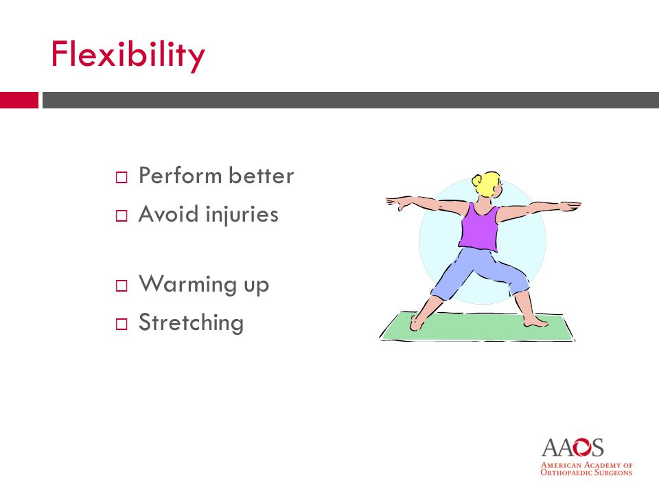 16 Flexibility Perform better Avoid injuries Warming up Stretching