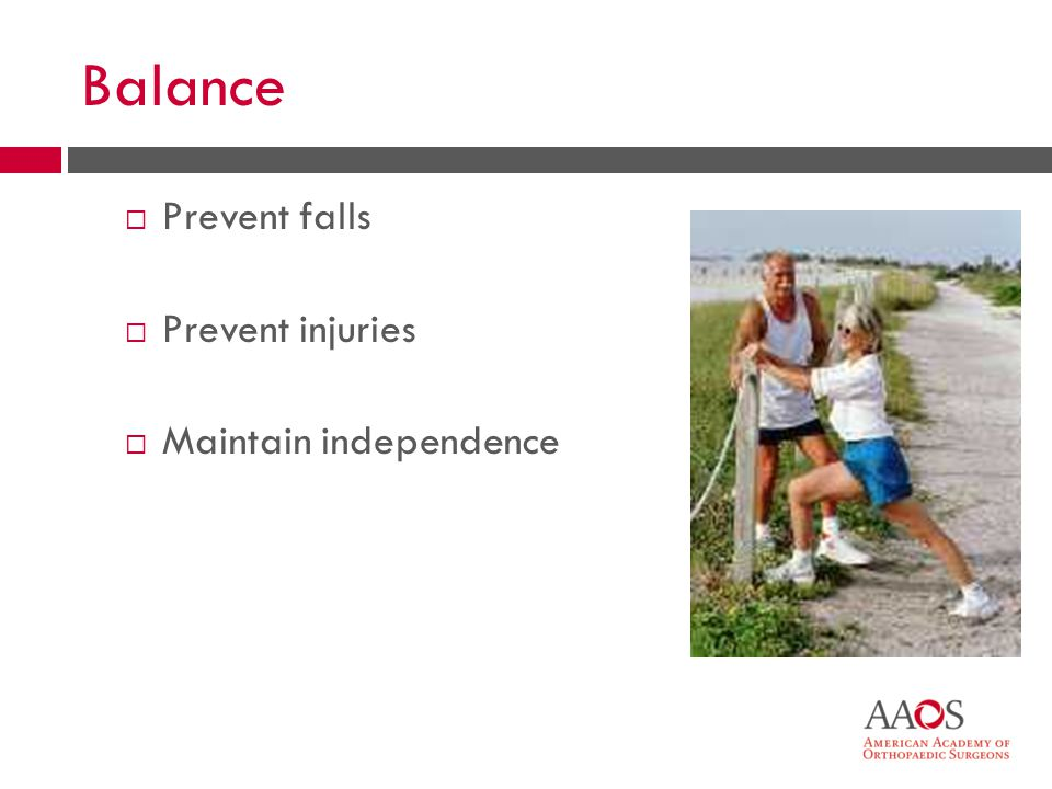 20 Balance Prevent falls Prevent injuries Maintain independence