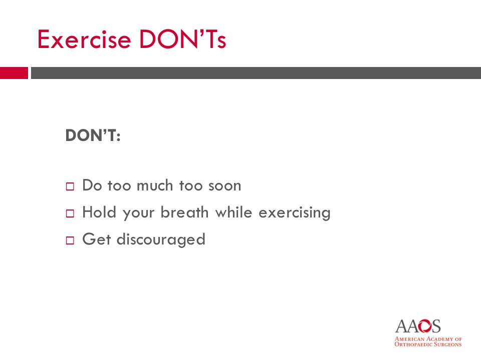 30 Exercise DONTs DONT: Do too much too soon Hold your breath while exercising Get discouraged