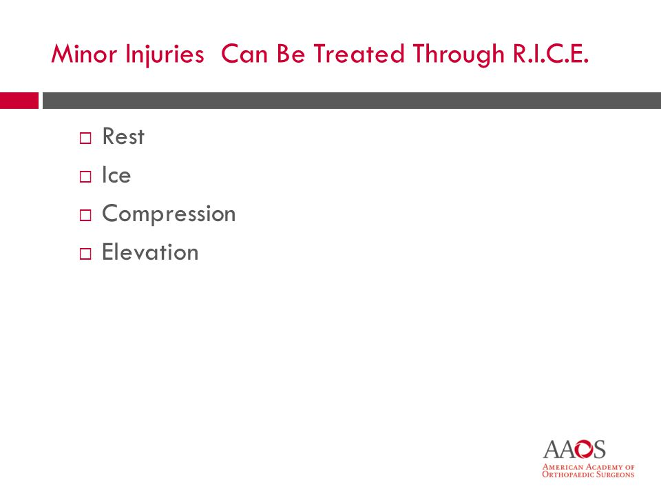 31 Minor Injuries Can Be Treated Through R.I.C.E. Rest Ice Compression Elevation
